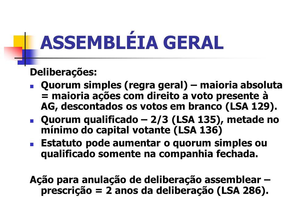 ASSEMBLÉIA GERAL Deliberações: Quorum simples (regra geral) – maioria absoluta = maioria ações com direito a voto presente à AG, descontados os votos