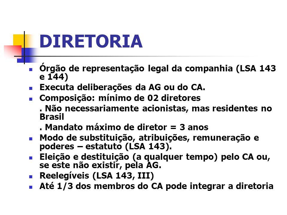 DIRETORIA Órgão de representação legal da companhia (LSA 143 e 144) Executa deliberações da AG ou do CA. Composição: mínimo de 02 diretores. Não neces
