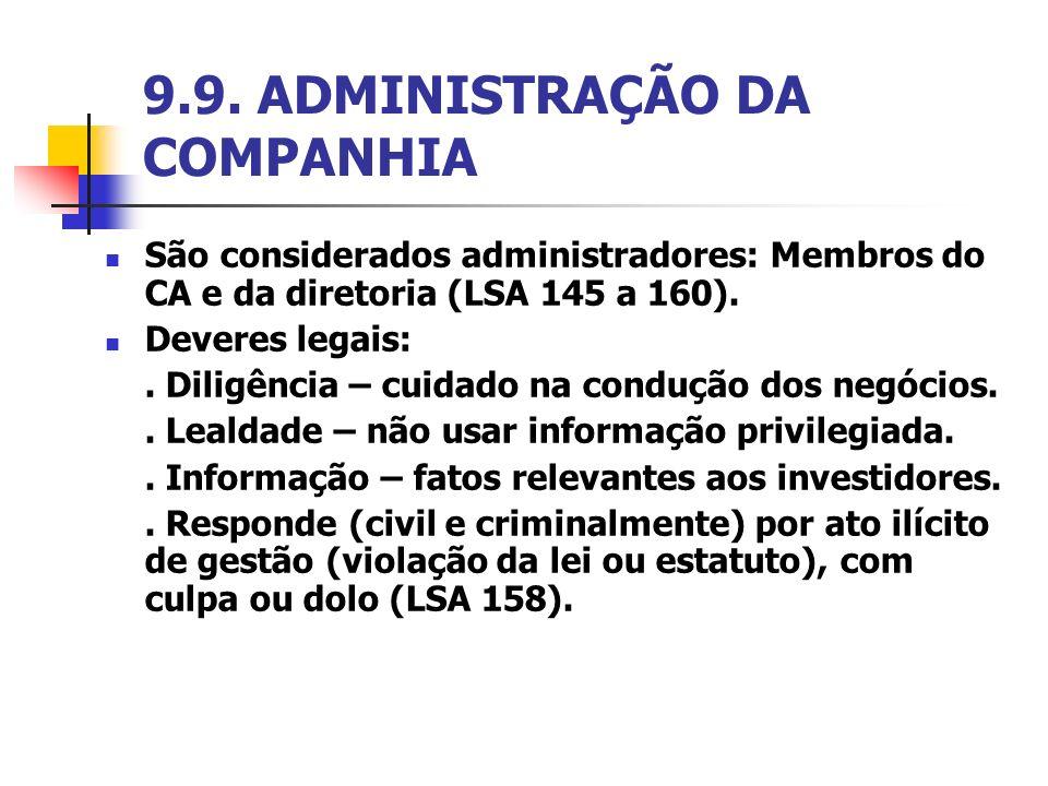 9.9. ADMINISTRAÇÃO DA COMPANHIA São considerados administradores: Membros do CA e da diretoria (LSA 145 a 160). Deveres legais:. Diligência – cuidado