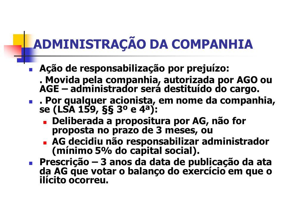 ADMINISTRAÇÃO DA COMPANHIA Ação de responsabilização por prejuízo:. Movida pela companhia, autorizada por AGO ou AGE – administrador será destituído d
