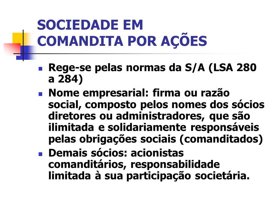 SOCIEDADE EM COMANDITA POR AÇÕES Rege-se pelas normas da S/A (LSA 280 a 284) Nome empresarial: firma ou razão social, composto pelos nomes dos sócios