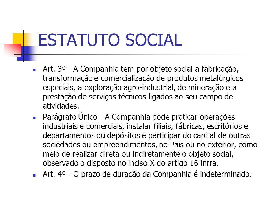 ESTATUTO SOCIAL Art. 3º - A Companhia tem por objeto social a fabricação, transformação e comercialização de produtos metalúrgicos especiais, a explor