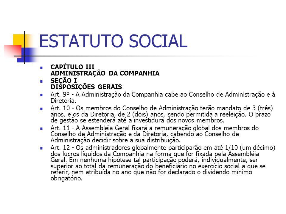 ESTATUTO SOCIAL CAPÍTULO III ADMINISTRAÇÃO DA COMPANHIA SEÇÃO I DISPOSIÇÕES GERAIS Art. 9º - A Administração da Companhia cabe ao Conselho de Administ