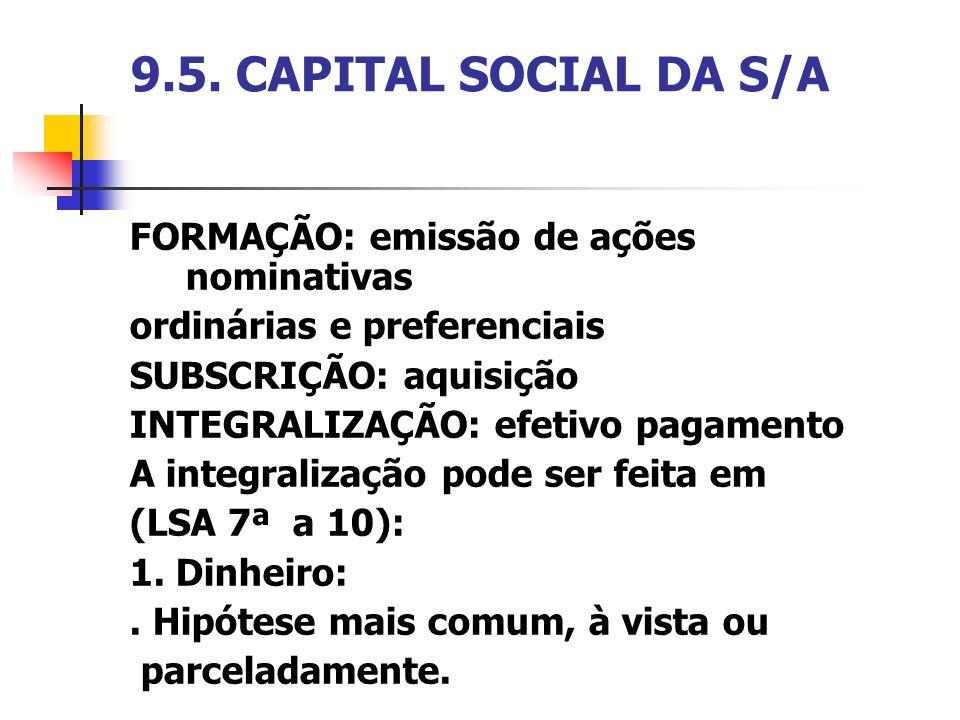 9.5. CAPITAL SOCIAL DA S/A FORMAÇÃO: emissão de ações nominativas ordinárias e preferenciais SUBSCRIÇÃO: aquisição INTEGRALIZAÇÃO: efetivo pagamento A