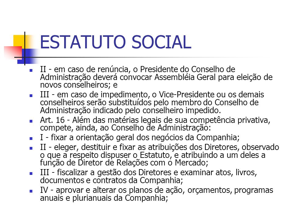 ESTATUTO SOCIAL II - em caso de renúncia, o Presidente do Conselho de Administração deverá convocar Assembléia Geral para eleição de novos conselheiro