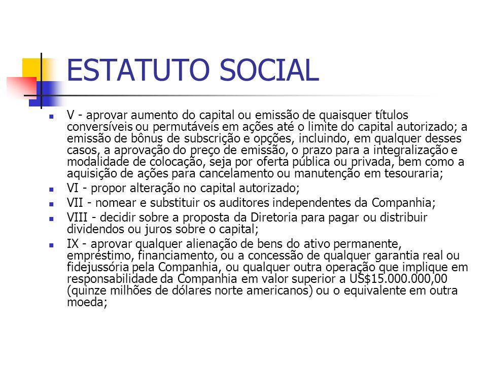 ESTATUTO SOCIAL V - aprovar aumento do capital ou emissão de quaisquer títulos conversíveis ou permutáveis em ações até o limite do capital autorizado