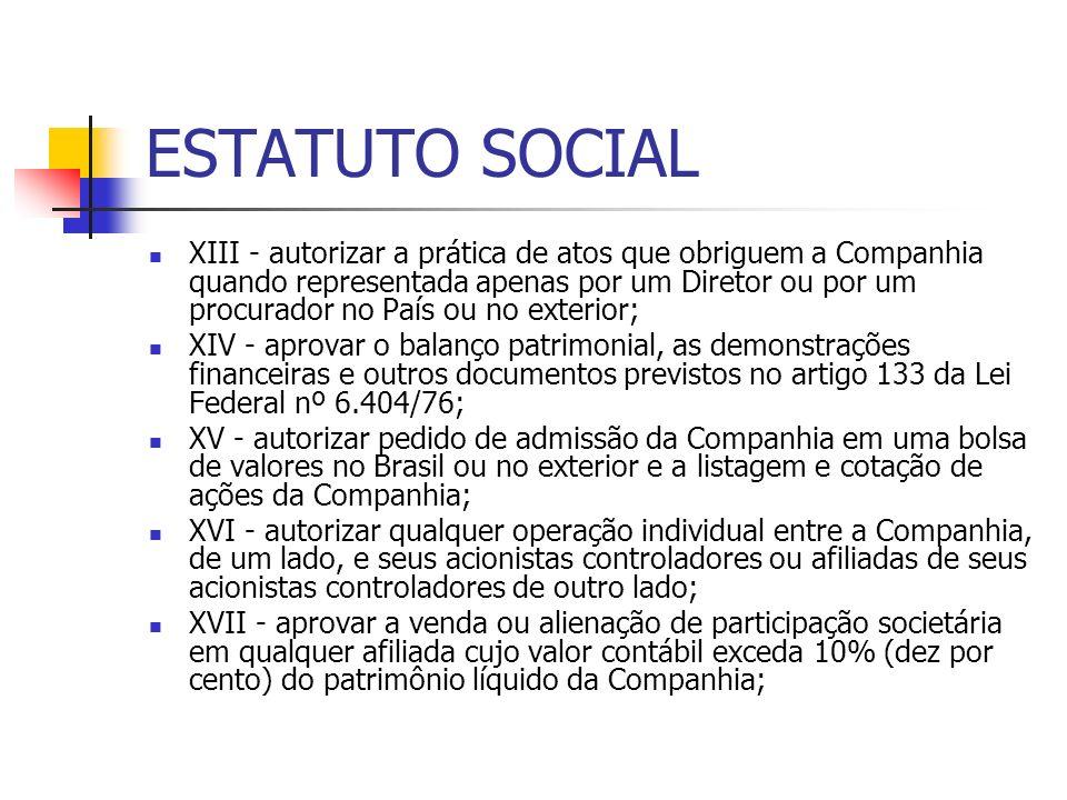 ESTATUTO SOCIAL XIII - autorizar a prática de atos que obriguem a Companhia quando representada apenas por um Diretor ou por um procurador no País ou