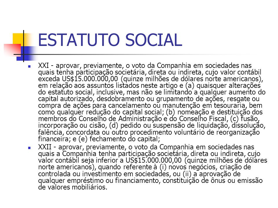 ESTATUTO SOCIAL XXI - aprovar, previamente, o voto da Companhia em sociedades nas quais tenha participação societária, direta ou indireta, cujo valor