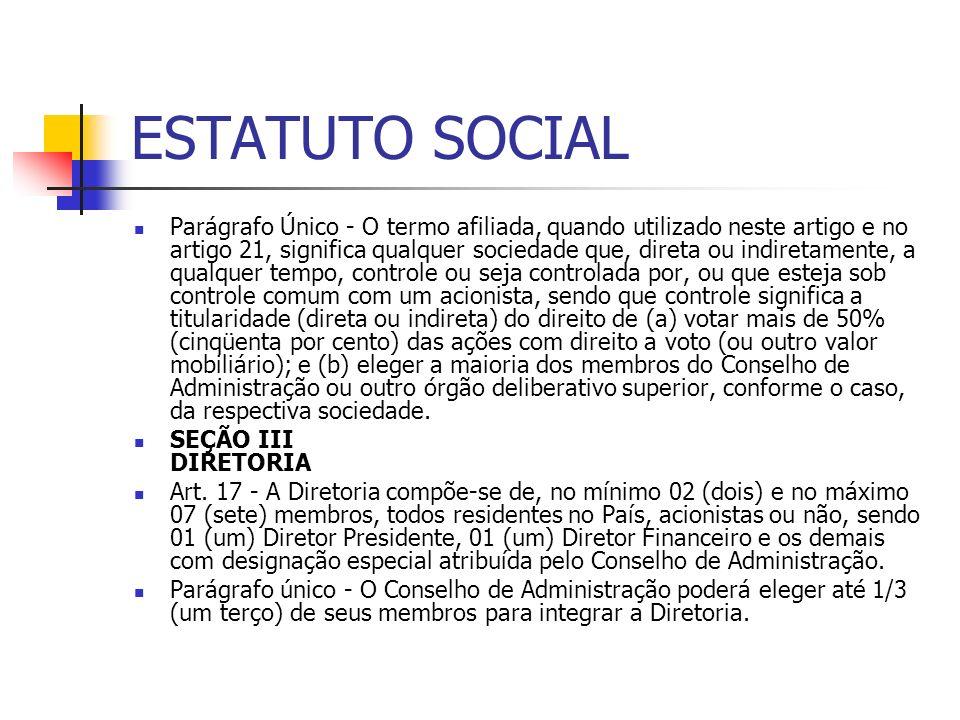 ESTATUTO SOCIAL Parágrafo Único - O termo afiliada, quando utilizado neste artigo e no artigo 21, significa qualquer sociedade que, direta ou indireta
