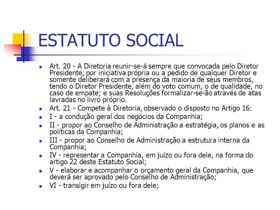 ESTATUTO SOCIAL Art. 20 - A Diretoria reunir-se-á sempre que convocada pelo Diretor Presidente, por iniciativa própria ou a pedido de qualquer Diretor