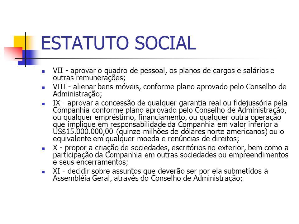 ESTATUTO SOCIAL VII - aprovar o quadro de pessoal, os planos de cargos e salários e outras remunerações; VIII - alienar bens móveis, conforme plano ap