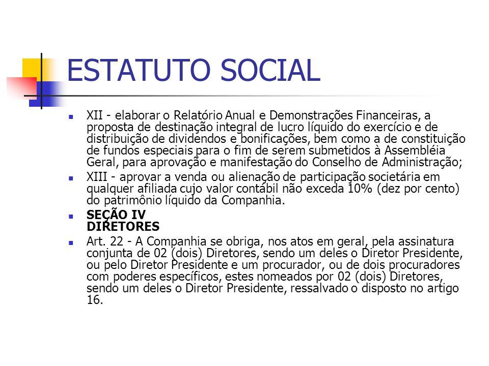 ESTATUTO SOCIAL XII - elaborar o Relatório Anual e Demonstrações Financeiras, a proposta de destinação integral de lucro líquido do exercício e de dis