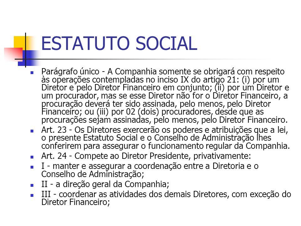 ESTATUTO SOCIAL Parágrafo único - A Companhia somente se obrigará com respeito às operações contempladas no inciso IX do artigo 21: (i) por um Diretor