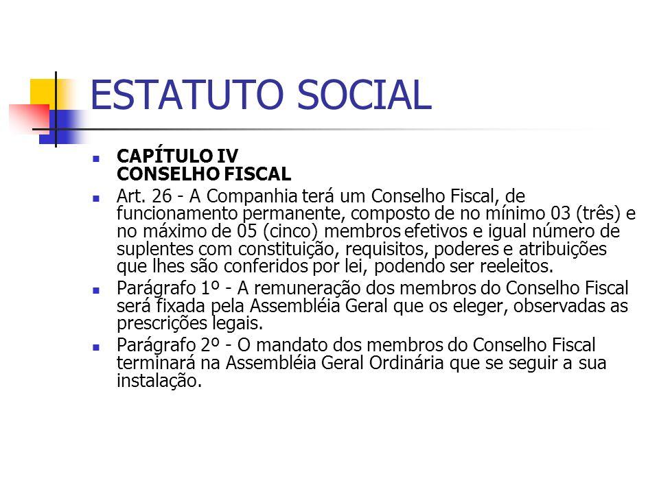 ESTATUTO SOCIAL CAPÍTULO IV CONSELHO FISCAL Art. 26 - A Companhia terá um Conselho Fiscal, de funcionamento permanente, composto de no mínimo 03 (três