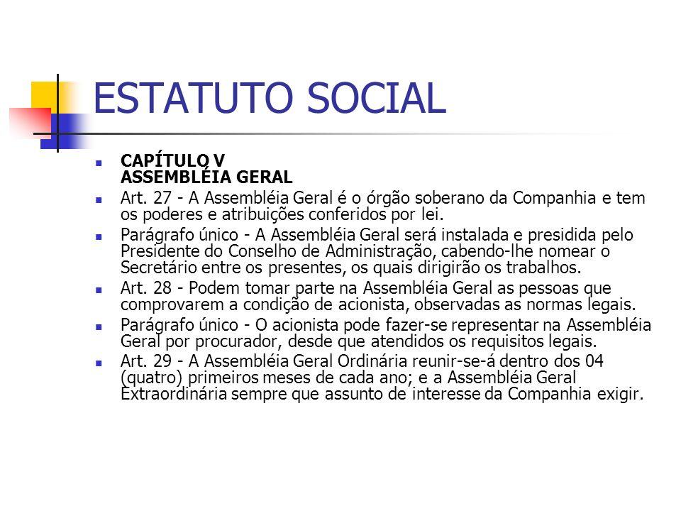 ESTATUTO SOCIAL CAPÍTULO V ASSEMBLÉIA GERAL Art. 27 - A Assembléia Geral é o órgão soberano da Companhia e tem os poderes e atribuições conferidos por