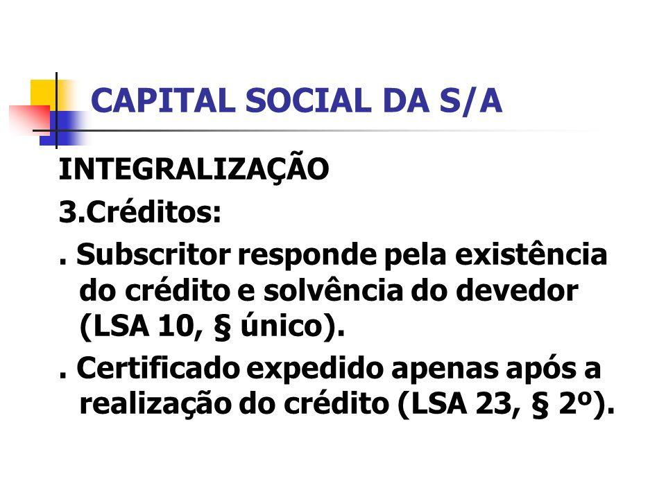 CAPITAL SOCIAL DA S/A INTEGRALIZAÇÃO 3.Créditos:. Subscritor responde pela existência do crédito e solvência do devedor (LSA 10, § único).. Certificad
