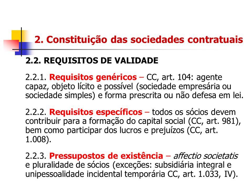2. Constituição das sociedades contratuais 2.2. REQUISITOS DE VALIDADE 2.2.1. Requisitos genéricos – CC, art. 104: agente capaz, objeto lícito e possí