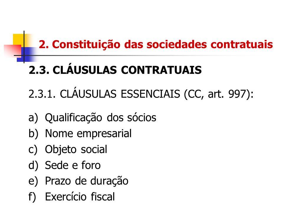 2. Constituição das sociedades contratuais 2.3. CLÁUSULAS CONTRATUAIS 2.3.1. CLÁUSULAS ESSENCIAIS (CC, art. 997): a)Qualificação dos sócios b)Nome emp