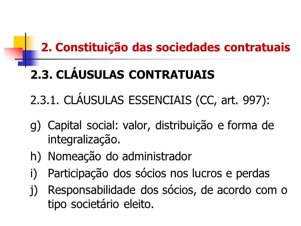 2. Constituição das sociedades contratuais 2.3. CLÁUSULAS CONTRATUAIS 2.3.1. CLÁUSULAS ESSENCIAIS (CC, art. 997): g)Capital social: valor, distribuiçã