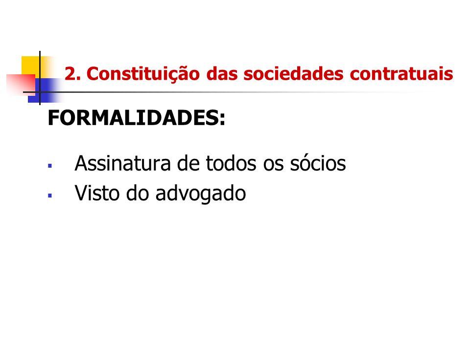 2. Constituição das sociedades contratuais FORMALIDADES: Assinatura de todos os sócios Visto do advogado