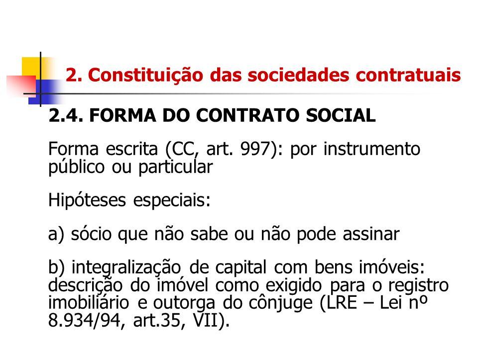 2. Constituição das sociedades contratuais 2.4. FORMA DO CONTRATO SOCIAL Forma escrita (CC, art. 997): por instrumento público ou particular Hipóteses