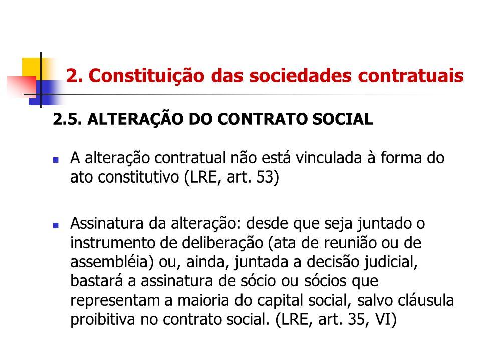 2. Constituição das sociedades contratuais 2.5. ALTERAÇÃO DO CONTRATO SOCIAL A alteração contratual não está vinculada à forma do ato constitutivo (LR