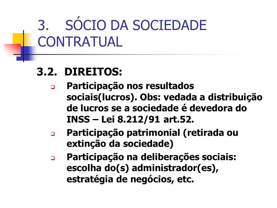 3.SÓCIO DA SOCIEDADE CONTRATUAL 3.2.DIREITOS: Participação nos resultados sociais(lucros). Obs: vedada a distribuição de lucros se a sociedade é deved