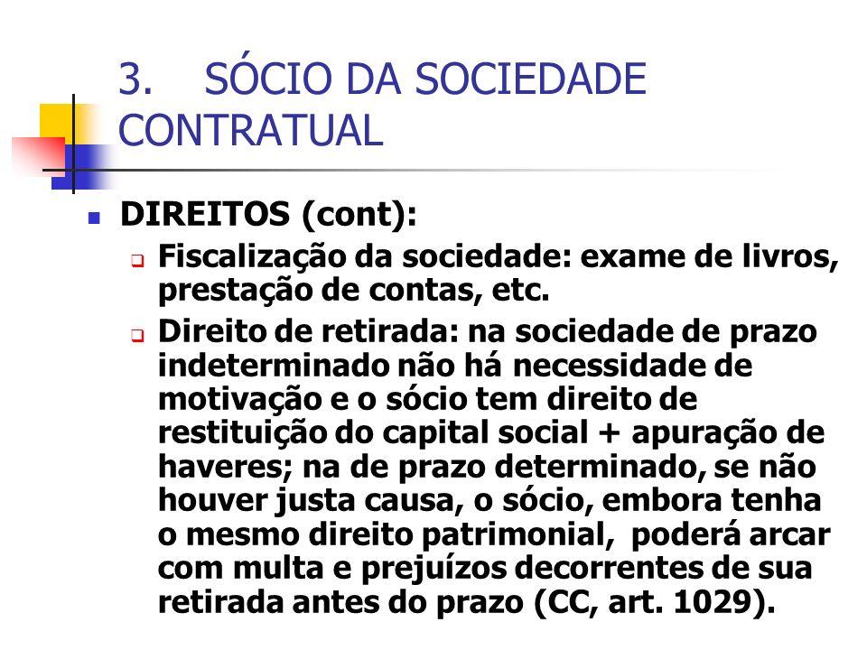 3.SÓCIO DA SOCIEDADE CONTRATUAL DIREITOS (cont): Fiscalização da sociedade: exame de livros, prestação de contas, etc. Direito de retirada: na socieda