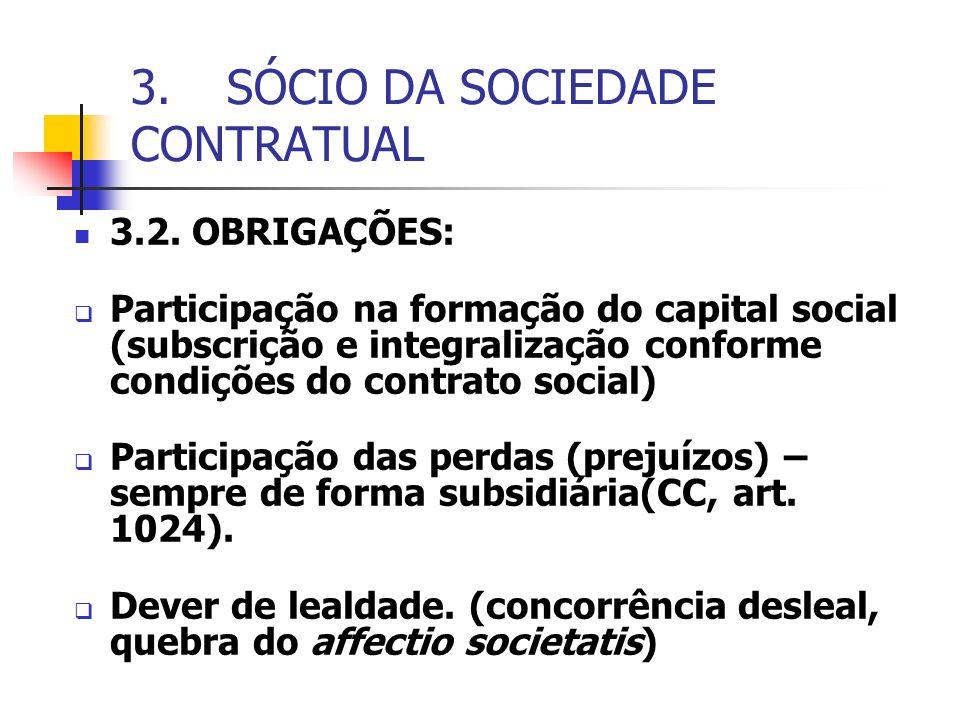 3.SÓCIO DA SOCIEDADE CONTRATUAL 3.2. OBRIGAÇÕES: Participação na formação do capital social (subscrição e integralização conforme condições do contrat