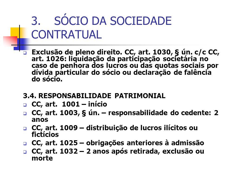 3.SÓCIO DA SOCIEDADE CONTRATUAL Exclusão de pleno direito. CC, art. 1030, § ún. c/c CC, art. 1026: liquidação da participação societária no caso de pe