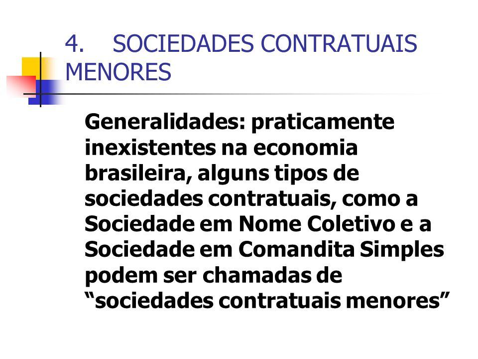 4.SOCIEDADES CONTRATUAIS MENORES Generalidades: praticamente inexistentes na economia brasileira, alguns tipos de sociedades contratuais, como a Socie
