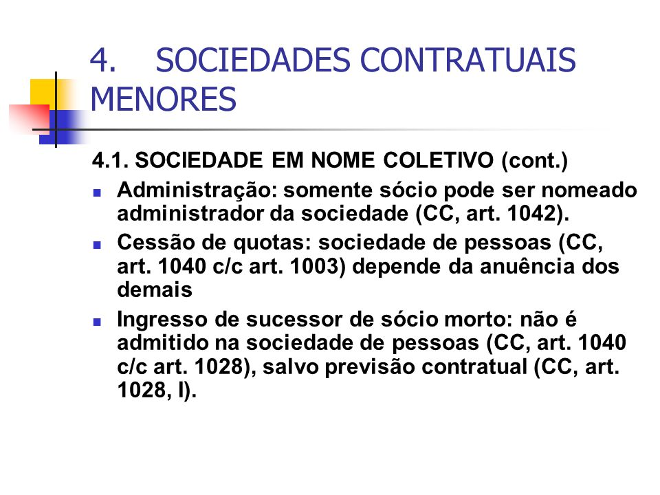 4.SOCIEDADES CONTRATUAIS MENORES 4.1. SOCIEDADE EM NOME COLETIVO (cont.) Administração: somente sócio pode ser nomeado administrador da sociedade (CC,