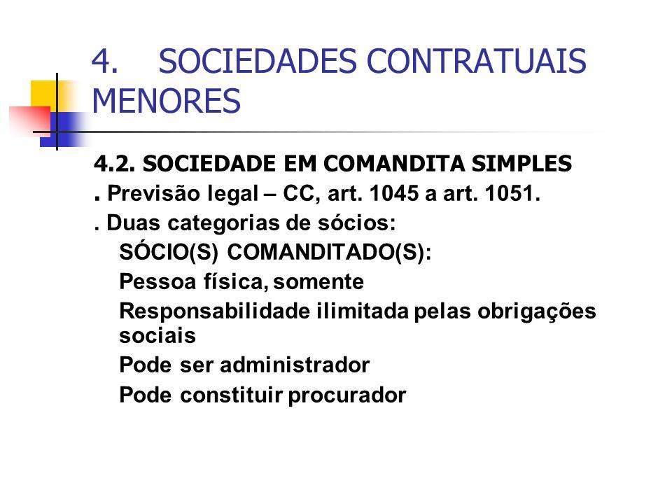4.SOCIEDADES CONTRATUAIS MENORES 4.2. SOCIEDADE EM COMANDITA SIMPLES. Previsão legal – CC, art. 1045 a art. 1051.. Duas categorias de sócios: SÓCIO(S)
