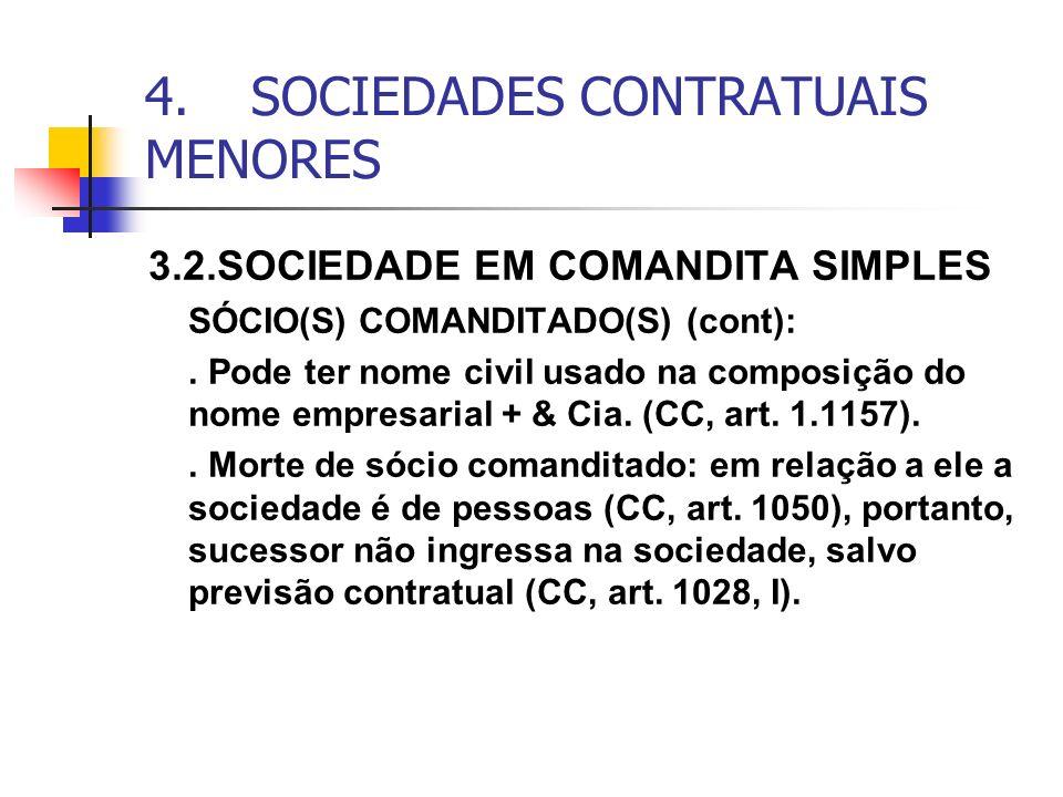 4.SOCIEDADES CONTRATUAIS MENORES 3.2.SOCIEDADE EM COMANDITA SIMPLES SÓCIO(S) COMANDITADO(S) (cont):. Pode ter nome civil usado na composição do nome e