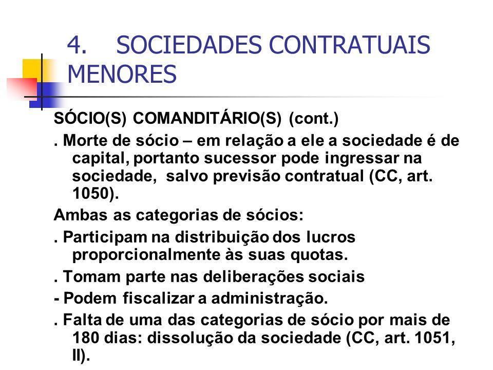 4.SOCIEDADES CONTRATUAIS MENORES SÓCIO(S) COMANDITÁRIO(S) (cont.). Morte de sócio – em relação a ele a sociedade é de capital, portanto sucessor pode