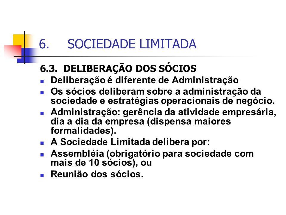 6.SOCIEDADE LIMITADA 6.3. DELIBERAÇÃO DOS SÓCIOS Deliberação é diferente de Administração Os sócios deliberam sobre a administração da sociedade e est