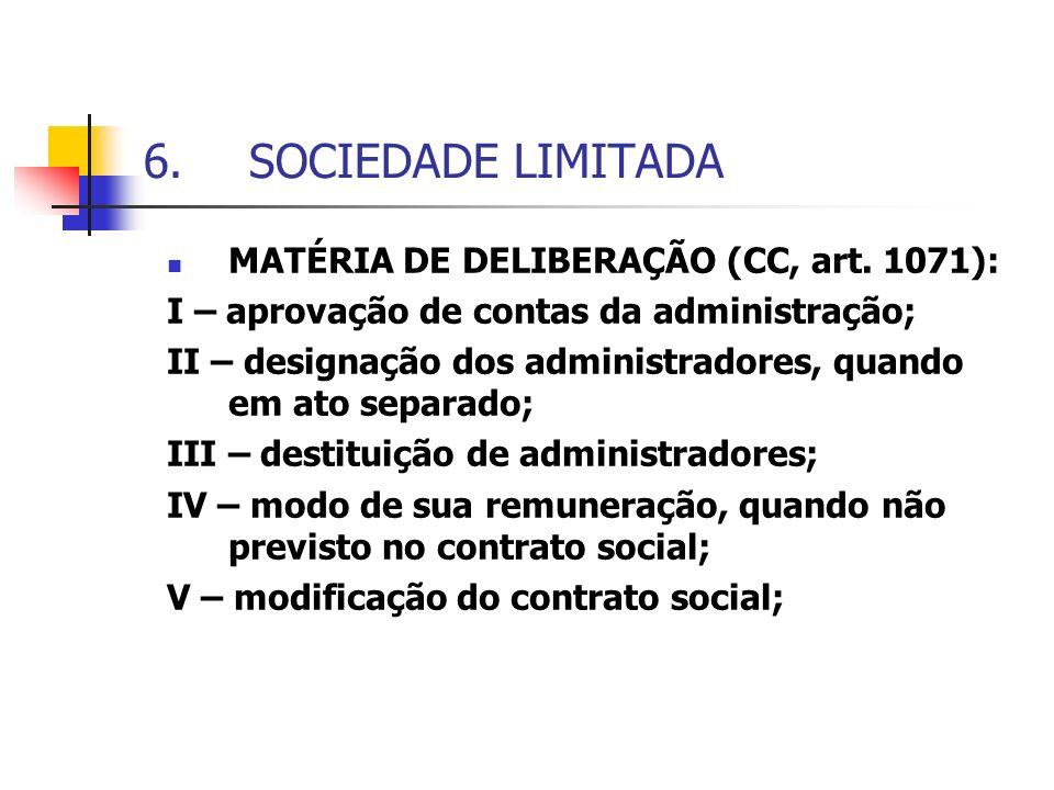 6.SOCIEDADE LIMITADA MATÉRIA DE DELIBERAÇÃO (CC, art. 1071): I – aprovação de contas da administração; II – designação dos administradores, quando em