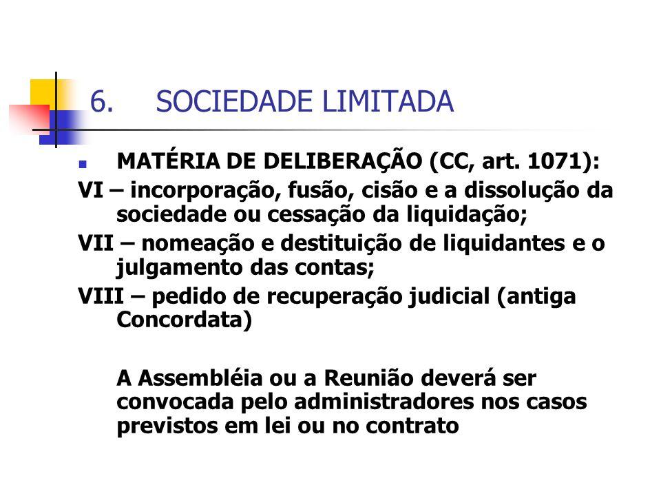 6.SOCIEDADE LIMITADA MATÉRIA DE DELIBERAÇÃO (CC, art. 1071): VI – incorporação, fusão, cisão e a dissolução da sociedade ou cessação da liquidação; VI