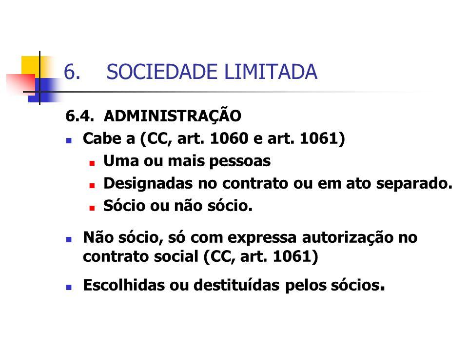 6.SOCIEDADE LIMITADA 6.4. ADMINISTRAÇÃO Cabe a (CC, art. 1060 e art. 1061) Uma ou mais pessoas Designadas no contrato ou em ato separado. Sócio ou não
