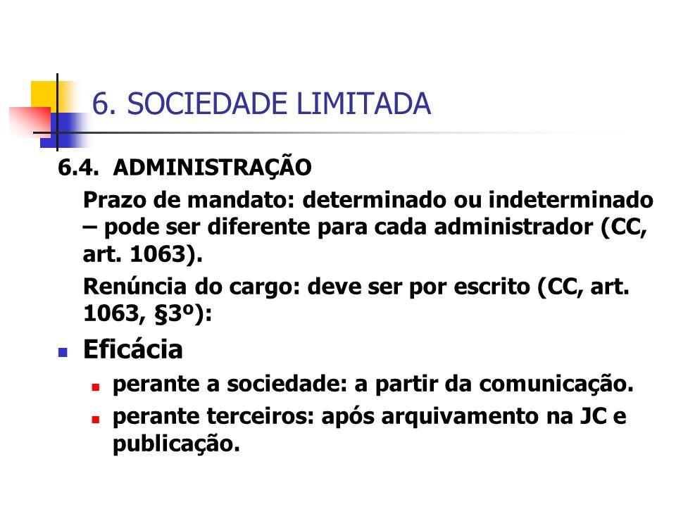 6. SOCIEDADE LIMITADA 6.4. ADMINISTRAÇÃO Prazo de mandato: determinado ou indeterminado – pode ser diferente para cada administrador (CC, art. 1063).