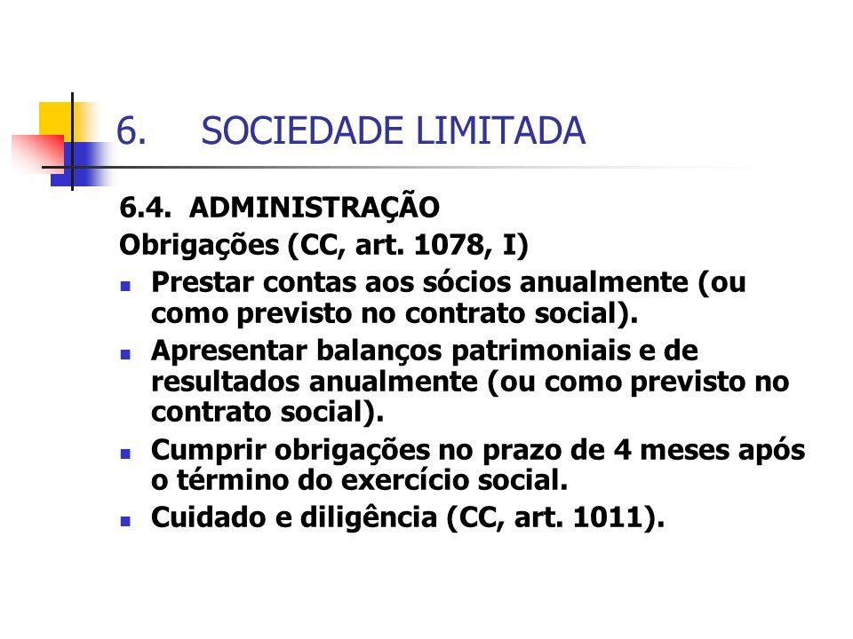 6.SOCIEDADE LIMITADA 6.4. ADMINISTRAÇÃO Obrigações (CC, art. 1078, I) Prestar contas aos sócios anualmente (ou como previsto no contrato social). Apre