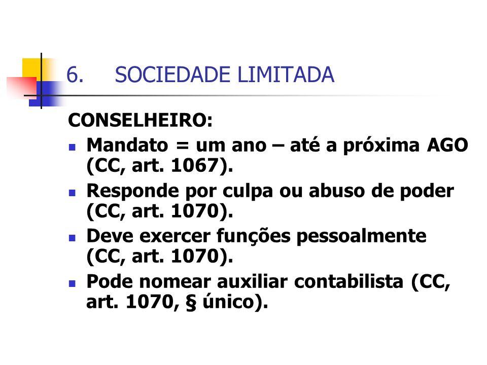 6.SOCIEDADE LIMITADA CONSELHEIRO: Mandato = um ano – até a próxima AGO (CC, art. 1067). Responde por culpa ou abuso de poder (CC, art. 1070). Deve exe