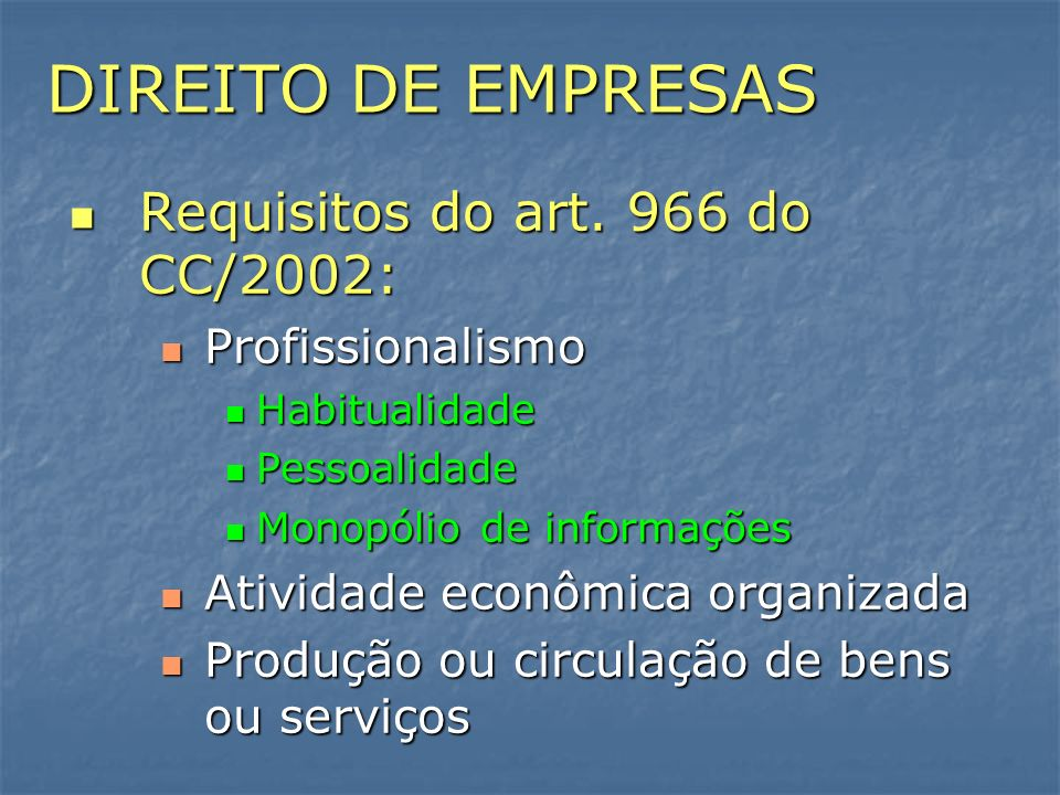 DIREITO DE EMPRESAS Requisitos do art. 966 do CC/2002: Requisitos do art. 966 do CC/2002: Profissionalismo Profissionalismo Habitualidade Habitualidad