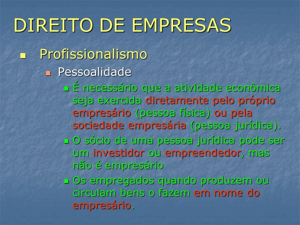 DIREITO DE EMPRESAS Profissionalismo Profissionalismo Pessoalidade Pessoalidade É necessário que a atividade econômica seja exercida diretamente pelo