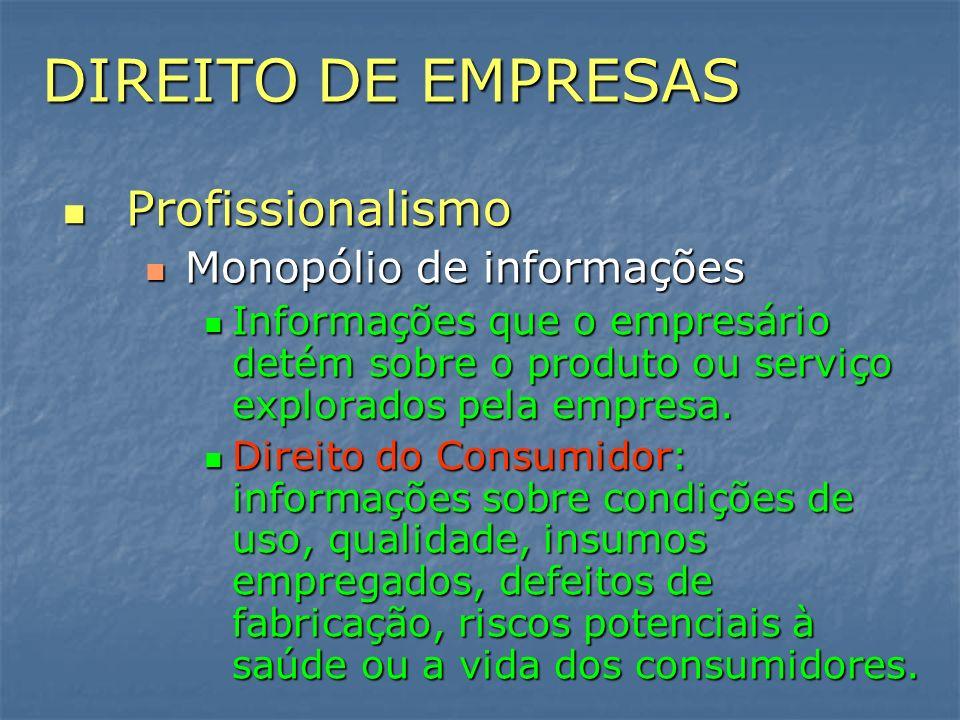 DIREITO DE EMPRESAS Profissionalismo Profissionalismo Monopólio de informações Monopólio de informações Informações que o empresário detém sobre o pro