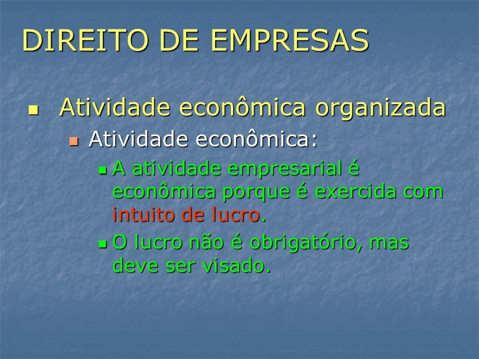 DIREITO DE EMPRESAS Atividade econômica organizada Atividade econômica organizada Atividade econômica: Atividade econômica: A atividade empresarial é