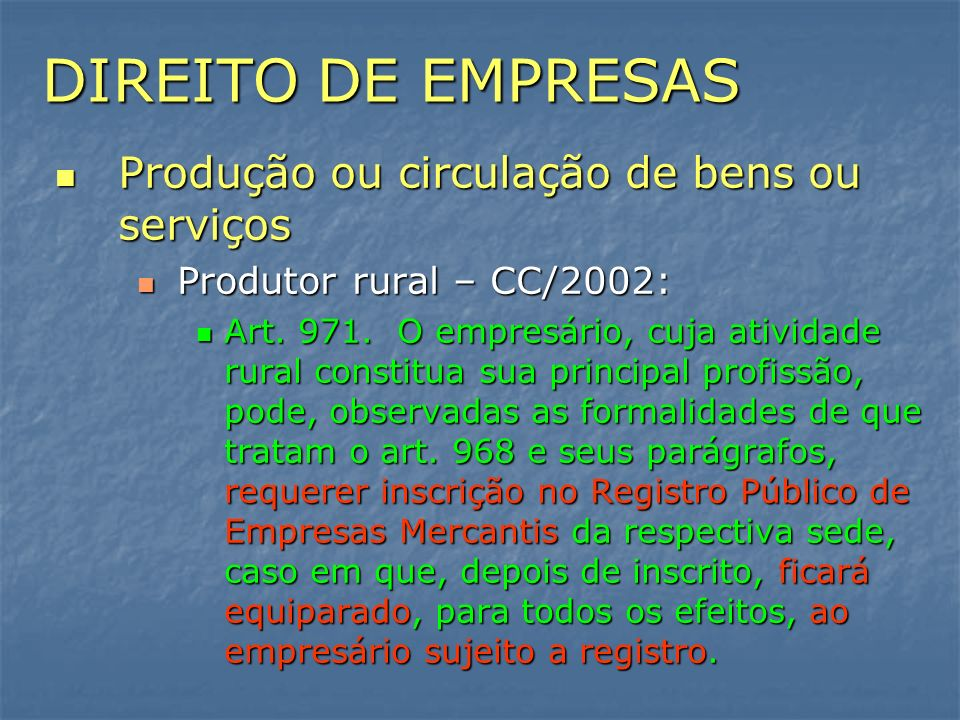 DIREITO DE EMPRESAS Produção ou circulação de bens ou serviços Produção ou circulação de bens ou serviços Produtor rural – CC/2002: Produtor rural – C