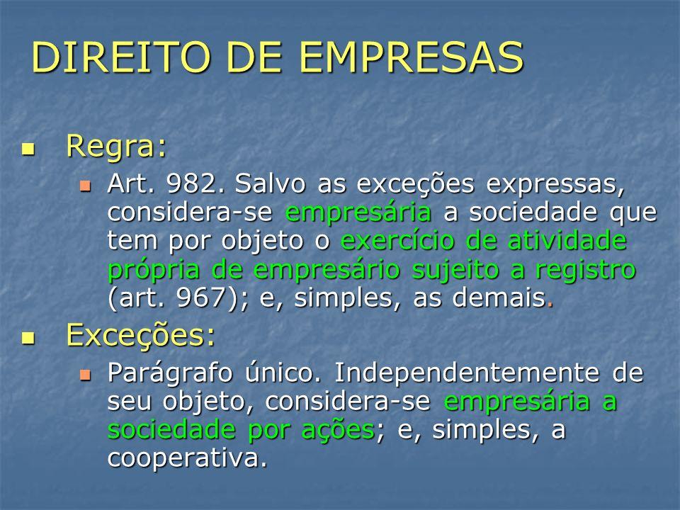 DIREITO DE EMPRESAS Regra: Regra: Art. 982. Salvo as exceções expressas, considera-se empresária a sociedade que tem por objeto o exercício de ativida