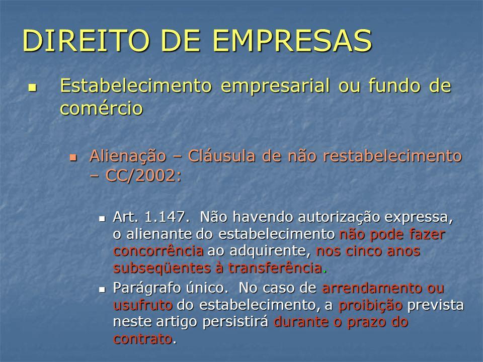 DIREITO DE EMPRESAS Estabelecimento empresarial ou fundo de comércio Estabelecimento empresarial ou fundo de comércio Alienação – Cláusula de não rest