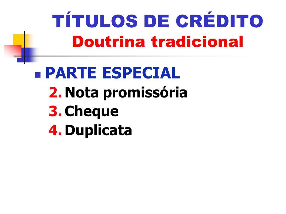 PARTE ESPECIAL 2.Nota promissória 3.Cheque 4.Duplicata TÍTULOS DE CRÉDITO Doutrina tradicional